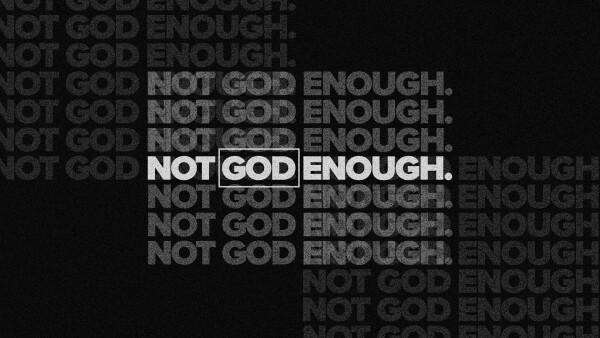 Series: Not God Enough