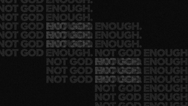 Series: Not God Enough