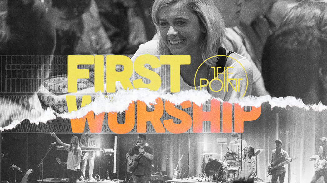 The Point: First Worship