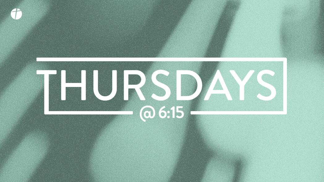 Thursdays @ 6:15
