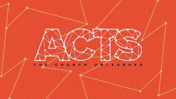 Series: Acts: The Church Unleashed