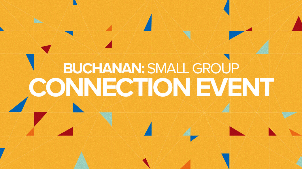 BUCHANAN: Small Group Connection Event