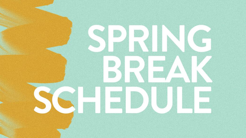 Spring Break Schedule