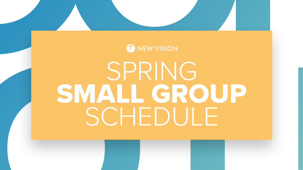 CHURCHWIDE Spring Small Group Schedule