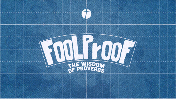 Series: Fool Proof: The Wisdom Of Proverbs