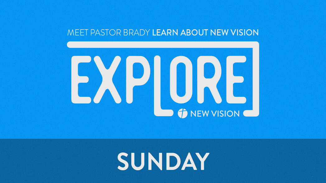 Explore New Vision | Sunday @ 9:40 AM