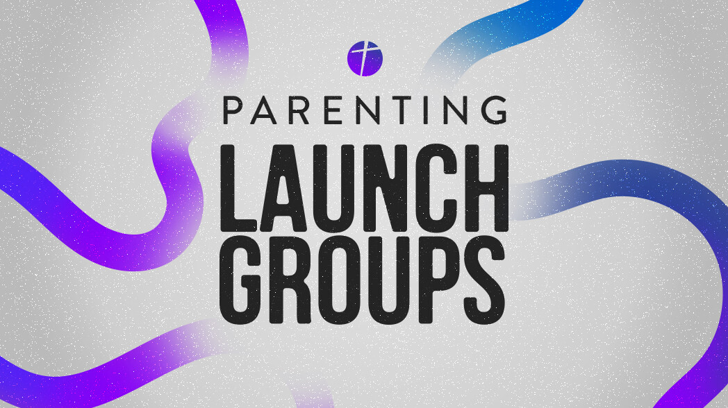 Launch Groups   Parenting